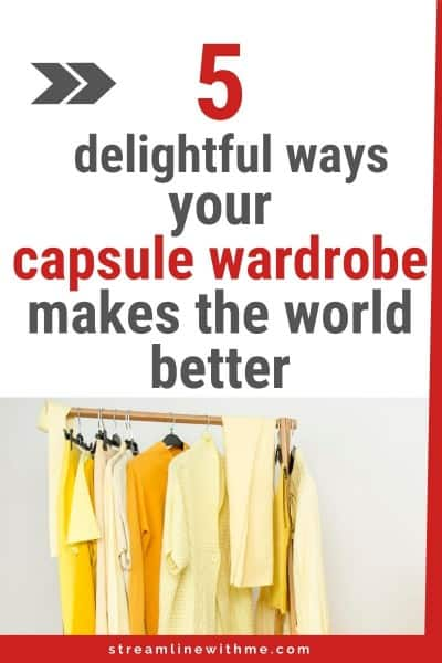"Garment rack with clothes in shades of yellow, and a text overlay that reads: ""5 delightful ways your capsule wardrobe makes the world better"""