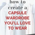 """Garment rack with shirts hanging on hangers, with a text overlay that reads: """"how to create a capsule wardrobe you'll love to wear"""""""