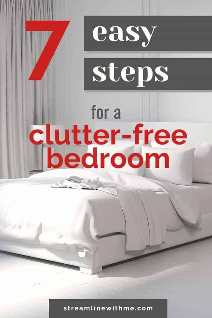 "White bedroom with a text overlay that reads: ""7 easy steps for a clutter-free bedroom"""