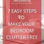 "Uncluttered bedroom in shades of white, with a text overlay that reads: ""7 easy steps to make your bedroom clutter-free"""