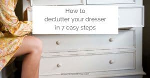 """Woman opening a dresser drawer, with a text overlay that reads: """"How to declutter your dresser in 7 easy steps"""""""