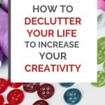 "Colorful threads and buttons, with a text overlay that reads: ""How to declutter your life to increase your creativity"""