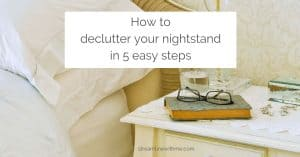 """Nightstand with a book, a pair of glasses, and a glass of water, with an overlay that reads: """"How to declutter your nightstand in 5 easy steps"""""""