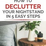 "A tidy nightstand made of a cross-section of a tree, with flowers in a vase and a small decorative container, with a text overlay that reads: ""How to declutter your nightstand in 5 easy steps"""