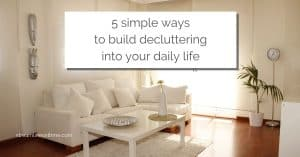 "Uncluttered living room in warm white, with sunlight streaming in through the curtains, and a text overlay that reads: ""5 simple ways to build decluttering into your daily life"""