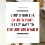 """Smiling woman looking up towards the sky with her arms outstretched, holding a scarf, with a text overlay that reads: """"Stop living life on autopilot: 5 easy ways to live like you mean it"""""""