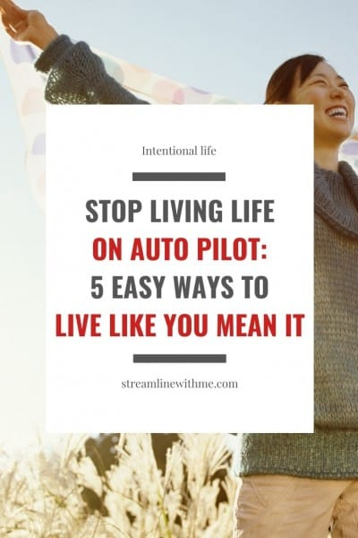 "Smiling woman looking up towards the sky with her arms outstretched, holding a scarf, with a text overlay that reads: ""Stop living life on autopilot: 5 easy ways to live like you mean it"""