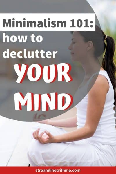 """Woman sitting cross-legged, with eyes closed, meditating, with a text overlay that reads: """"Minimalism 101: how to declutter your mind"""""""