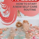 """Woman's feet as she's relaxing in a bathtub with rose petals in the water, and a text overlay that reads: """"Stop feeling frazzled: how to start a new self-care routine"""""""