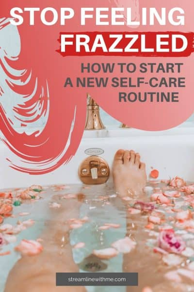 "Woman's feet as she's relaxing in a bathtub with rose petals in the water, and a text overlay that reads: ""Stop feeling frazzled: how to start a new self-care routine"""