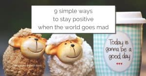 "Two smiling toy sheep and a mug that says Today is gonna be a good day, with a text overlay that reads: ""9 simple ways to stay positive when the world goes mad"""
